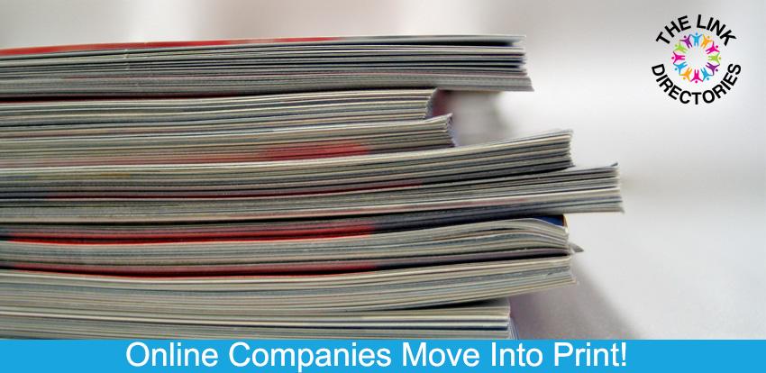 Online Companies Move Into Print!