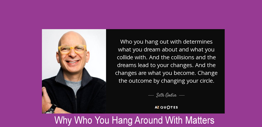 Why Who You Hang Around With Matters