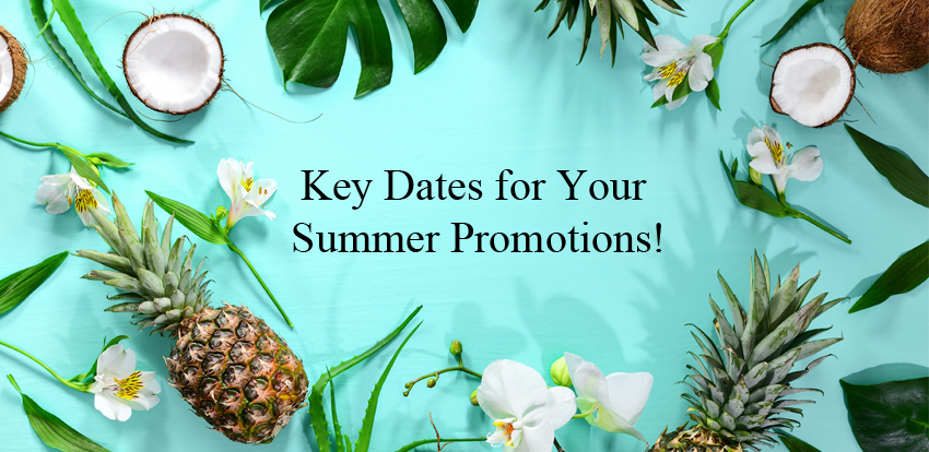 Key Dates for Your Summer Promotions!