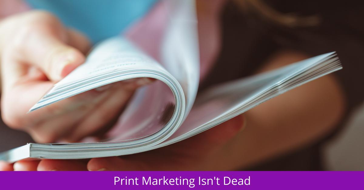Print Marketing Isn't Dead!